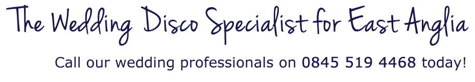 The Wedding Disco Specialist for East Anglia